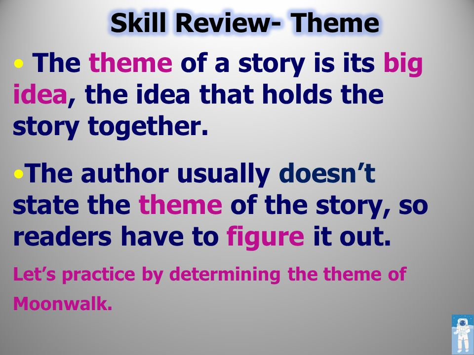 The theme of a story is its big idea, the idea that holds the story together.