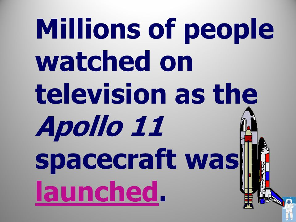 Millions of people watched on television as the Apollo 11 spacecraft was launched.