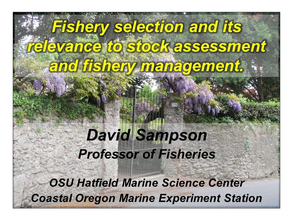 David Sampson Professor of Fisheries OSU Hatfield Marine Science Center Coastal Oregon Marine Experiment Station