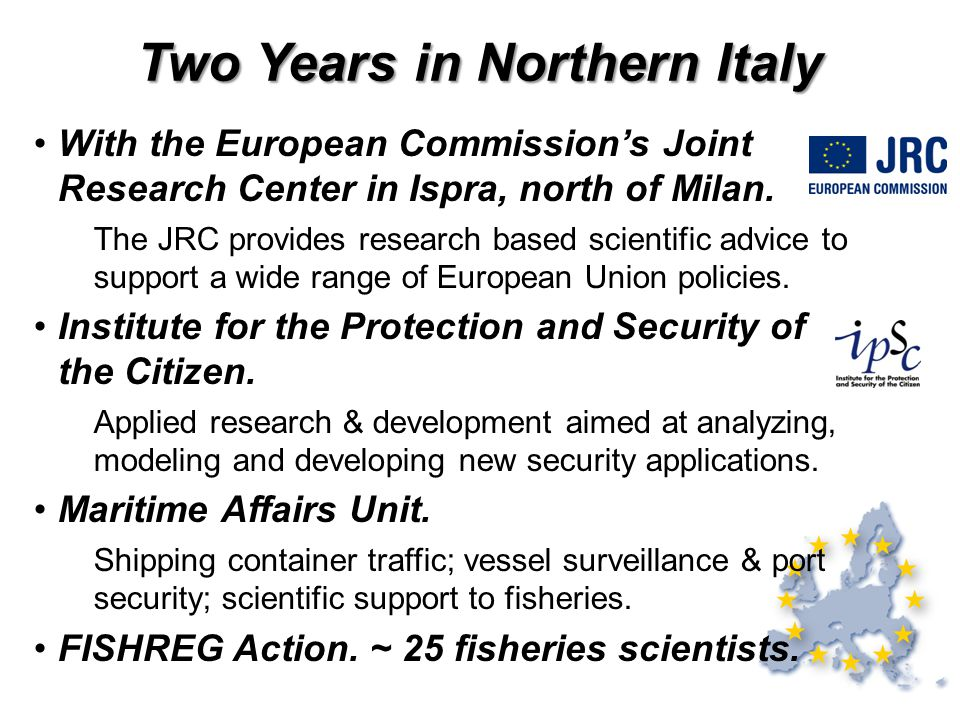 With the European Commission's Joint Research Center in Ispra, north of Milan. The JRC provides research based scientific advice to support a wide ran