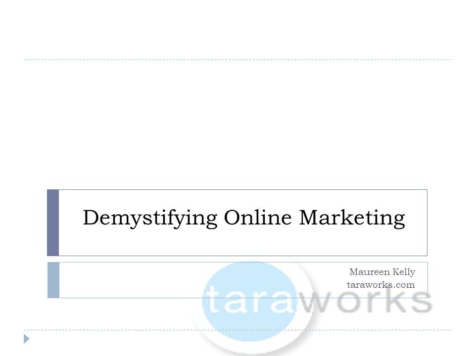 Demystifying Online Marketing Maureen Kelly taraworks.com