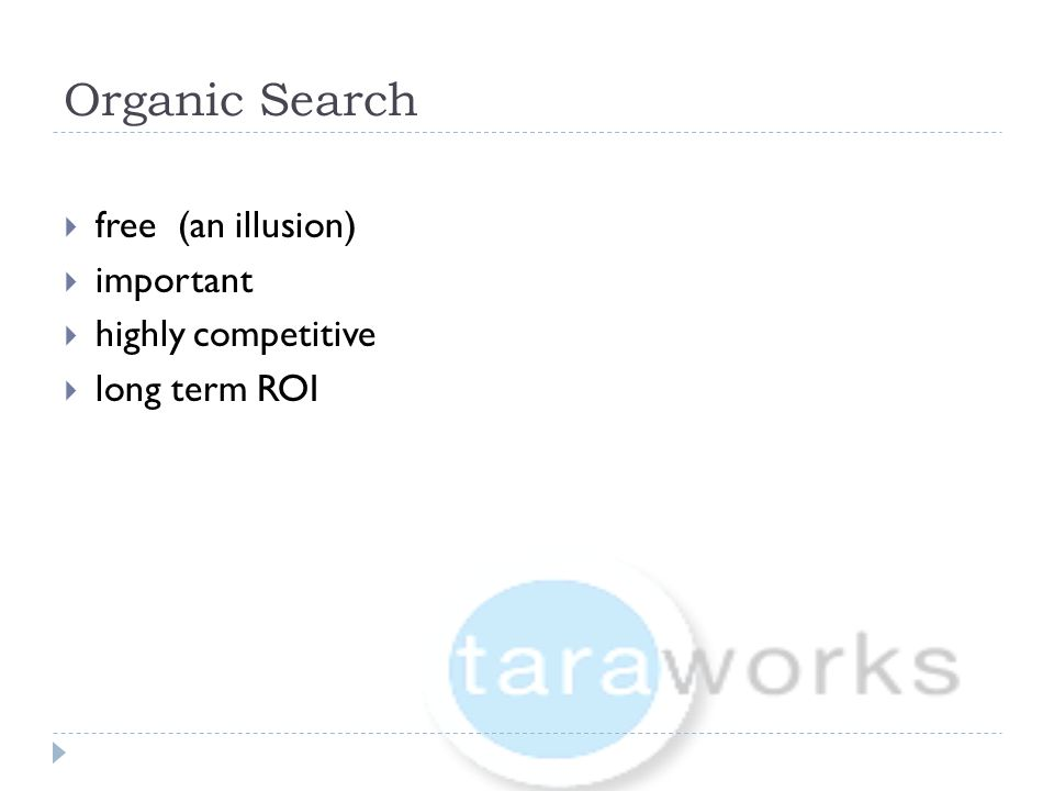 Organic Search  free (an illusion)  important  highly competitive  long term ROI