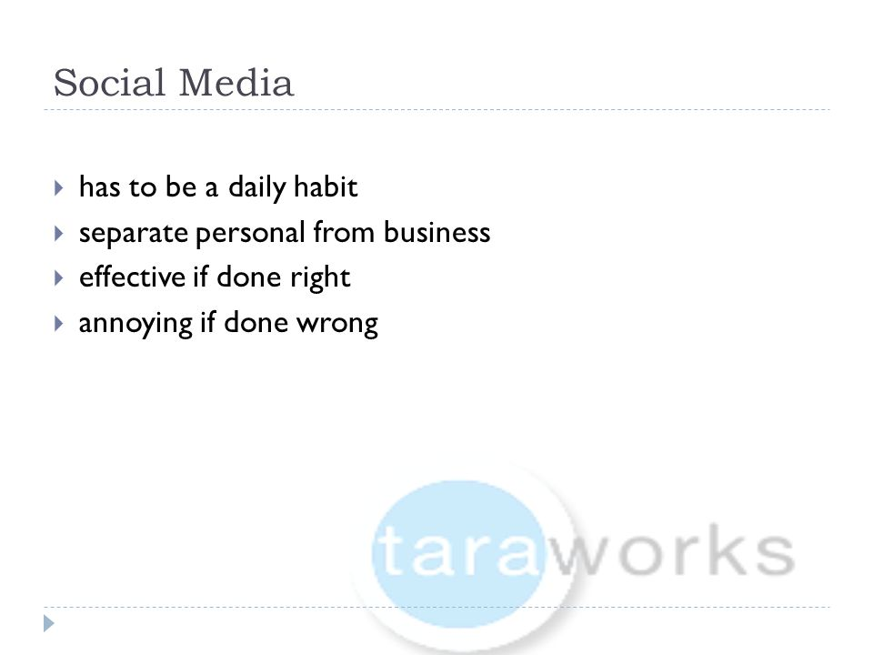 Social Media  has to be a daily habit  separate personal from business  effective if done right  annoying if done wrong