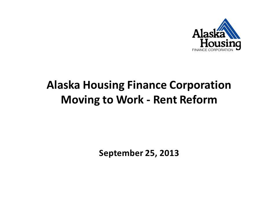Alaska Housing Finance Corporation Moving to Work - Rent Reform September 25, 2013