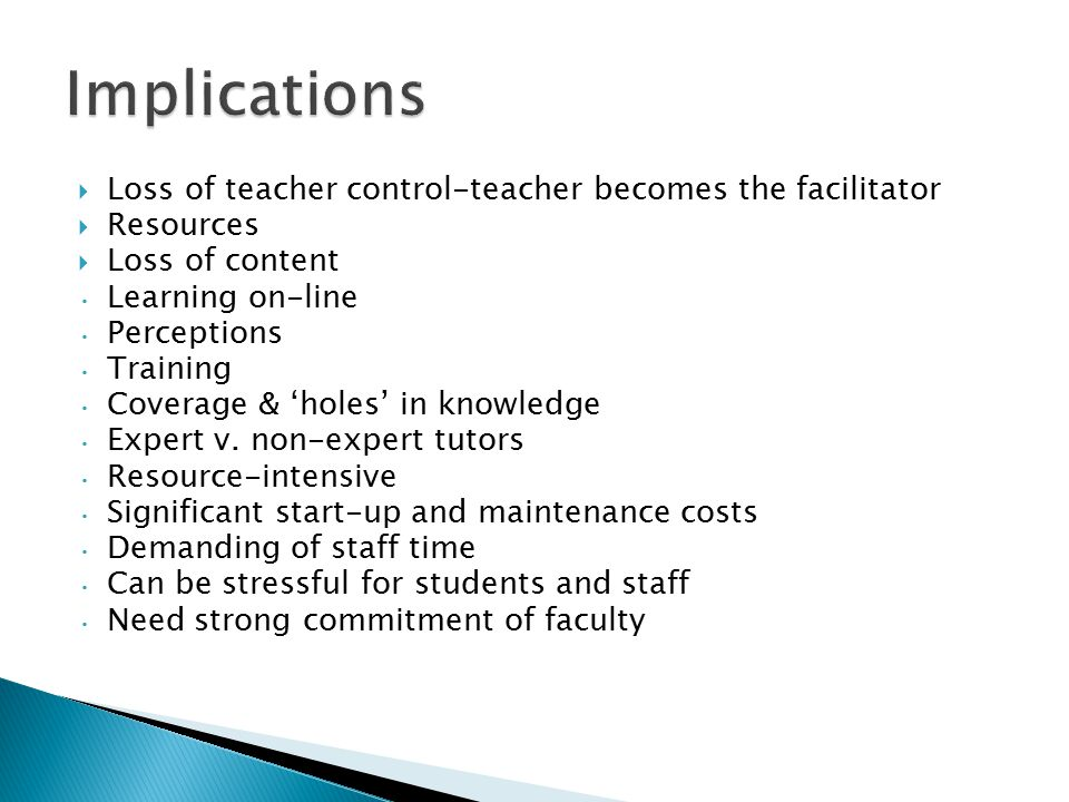  Loss of teacher control-teacher becomes the facilitator  Resources  Loss of content Learning on-line Perceptions Training Coverage & 'holes' in kn