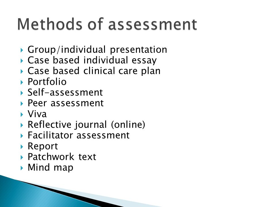  Group/individual presentation  Case based individual essay  Case based clinical care plan  Portfolio  Self-assessment  Peer assessment  Viva 