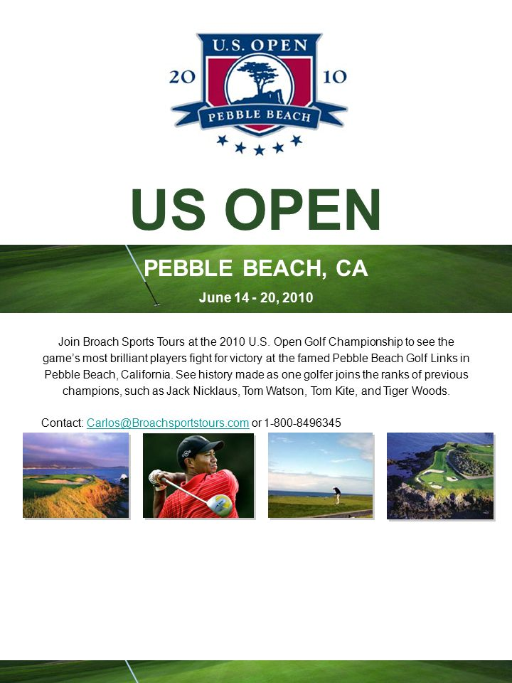 US OPEN PEBBLE BEACH, CA June 14 - 20, 2010 Join Broach Sports Tours at the 2010 U.S.