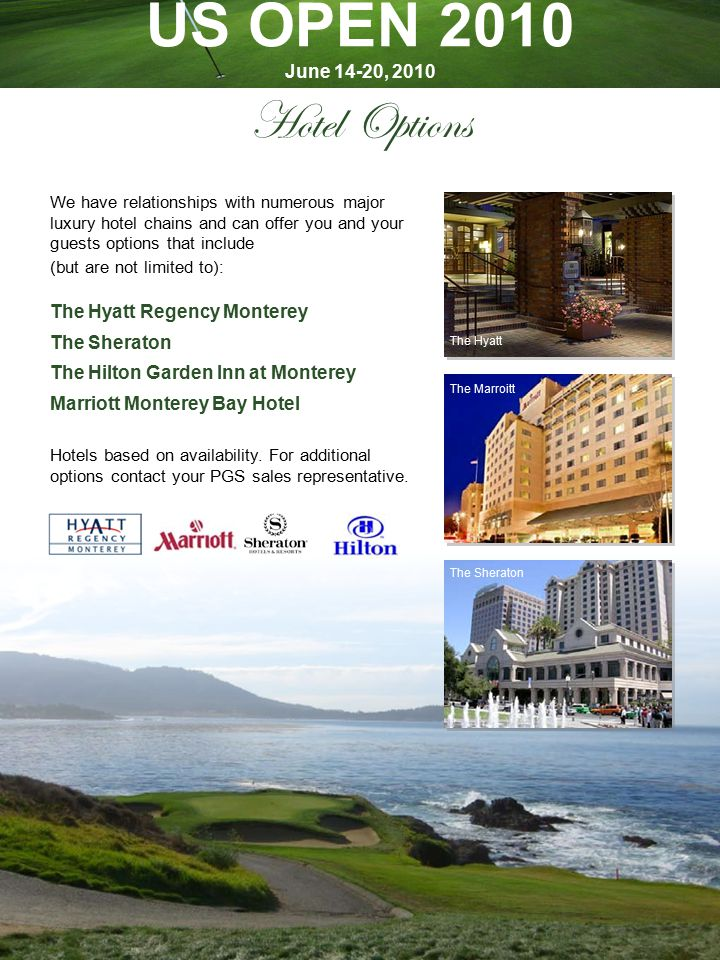 Hotel Options We have relationships with numerous major luxury hotel chains and can offer you and your guests options that include (but are not limited to): The Hyatt Regency Monterey The Sheraton The Hilton Garden Inn at Monterey Marriott Monterey Bay Hotel Hotels based on availability.