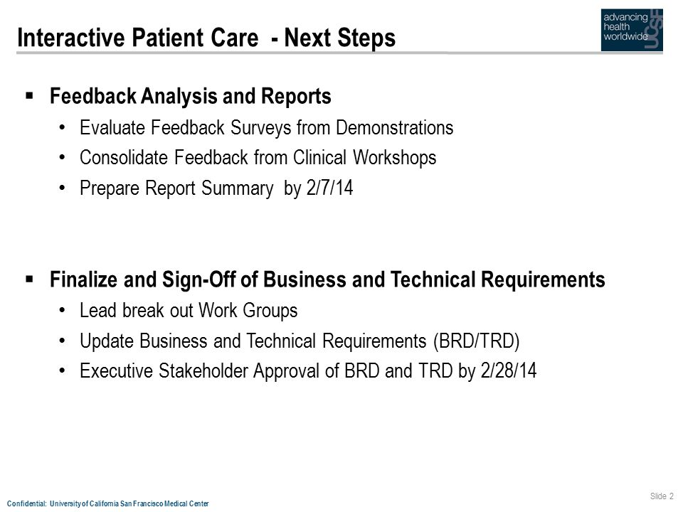 Confidential: University of California San Francisco Medical Center Slide 2 Interactive Patient Care - Next Steps  Feedback Analysis and Reports Eval