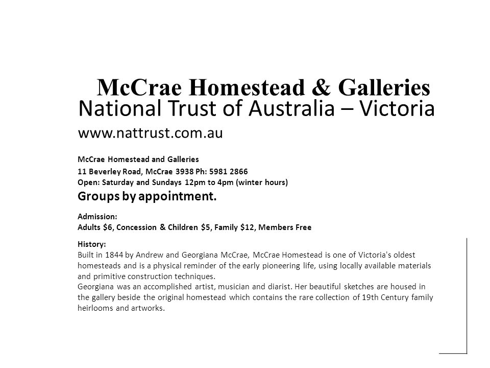 IWB – Virtual Field Trip http://www.virtualsorrento.com.au/trust-properties/mccrae-homestead McCrae Homestead and Museum MC CRAE HOMESTEAD (Entrance)11 Beverley Road, McCrae Melway ref:158 K10 Sat/Sun 12.00 - 4.30 Enquiries 03 5981 2866 Opening Hours: 12 pm to 4.30 pm Wednesday, Saturday and Sunday.