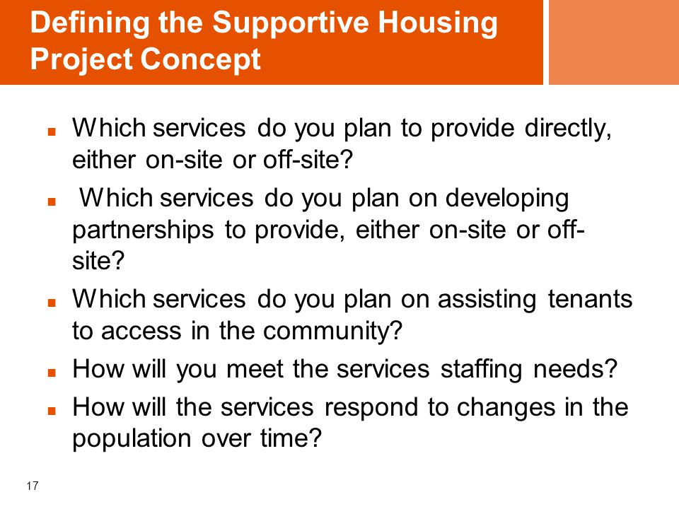 Defining the Supportive Housing Project Concept Which services do you plan to provide directly, either on-site or off-site.
