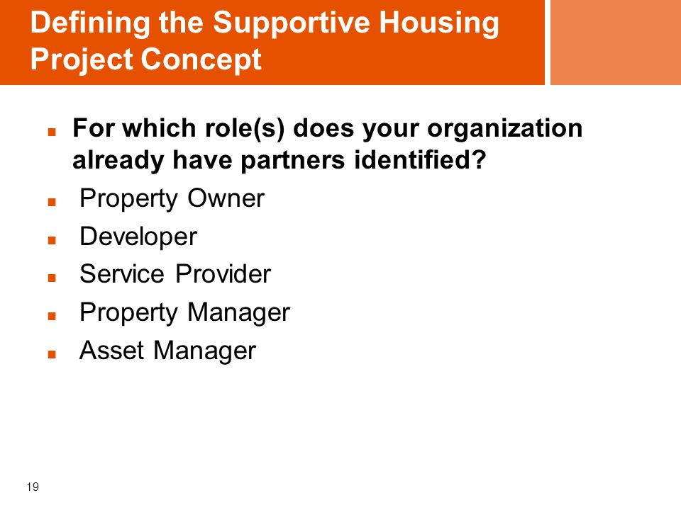 Defining the Supportive Housing Project Concept For which role(s) does your organization already have partners identified.
