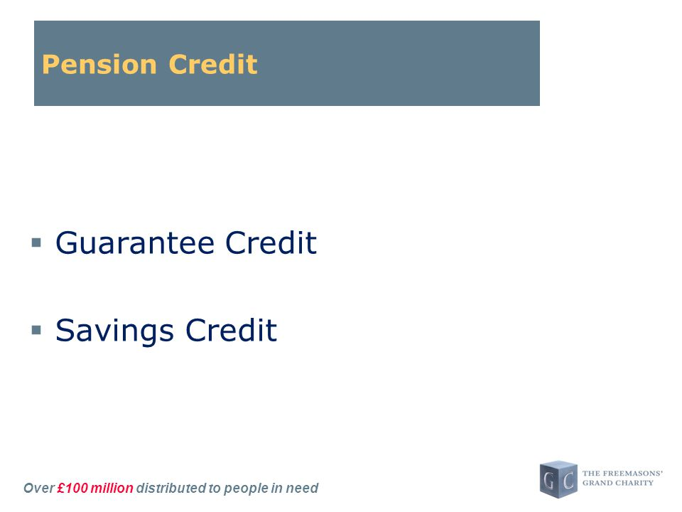Over £100 million distributed to people in need Pension Credit  Guarantee Credit  Savings Credit