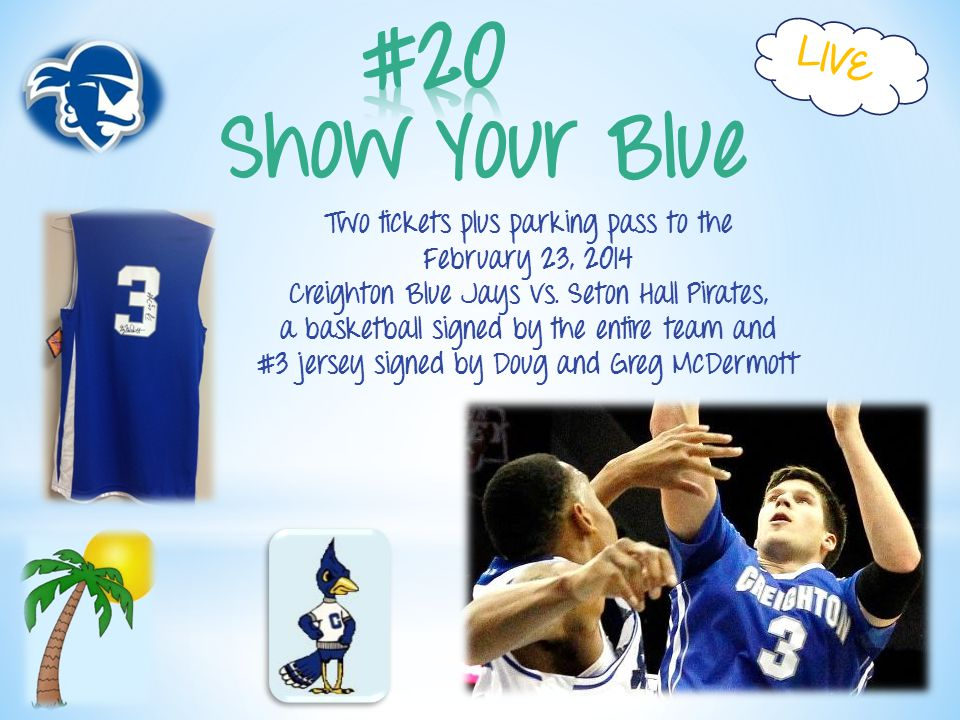 Show Your Blue LIVE Two tickets plus parking pass to the February 23, 2014 Creighton Blue Jays vs.
