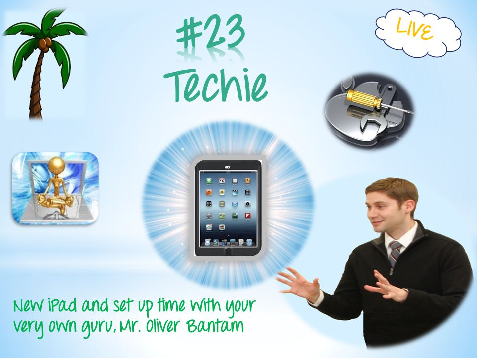Techie LIVE New iPad and set up time with your very own guru, Mr. Oliver Bantam