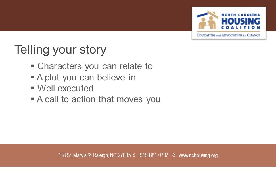 118 St. Mary's St Raleigh, NC 27605 ◊ 919-881-0707 ◊ www.nchousing.org Telling your story  Characters you can relate to  A plot you can believe in 