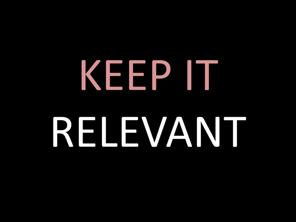 KEEP IT RELEVANT