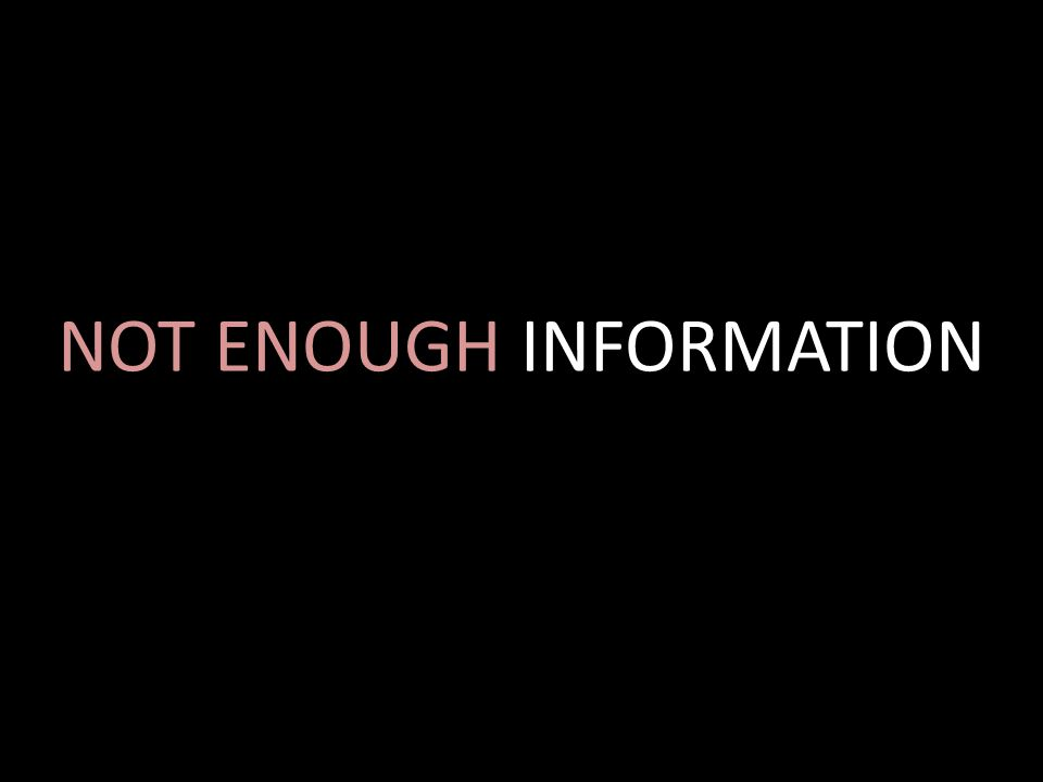 NOT ENOUGH INFORMATION