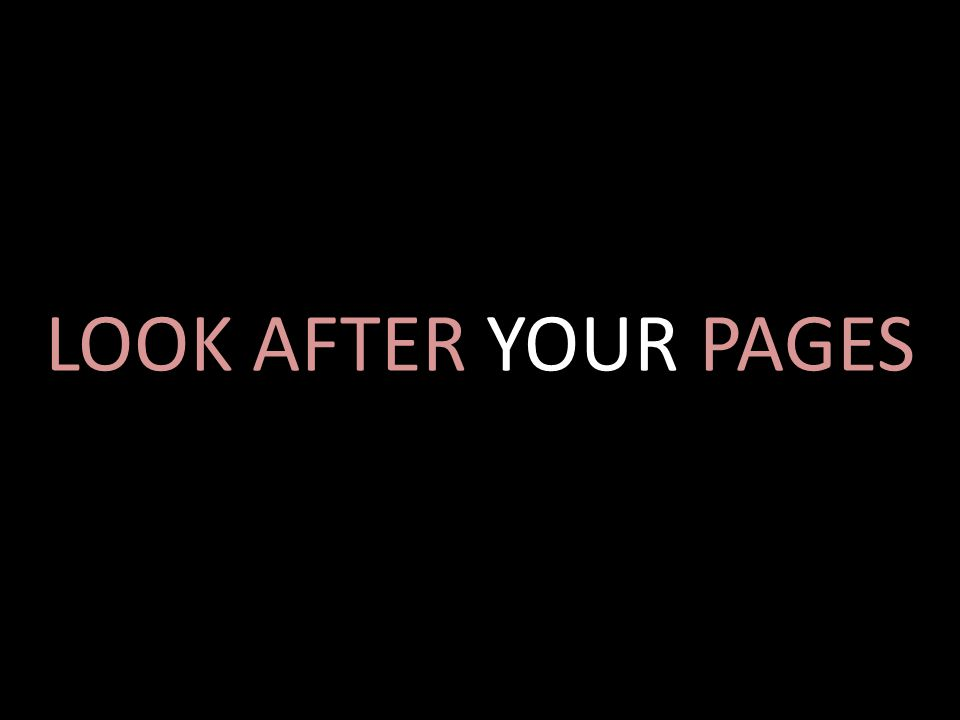 LOOK AFTER YOUR PAGES