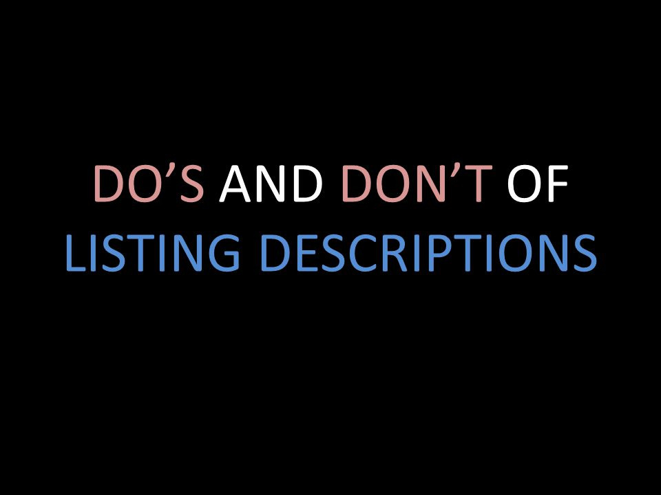 DO'S AND DON'T OF LISTING DESCRIPTIONS