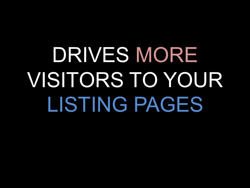 DRIVES MORE VISITORS TO YOUR LISTING PAGES