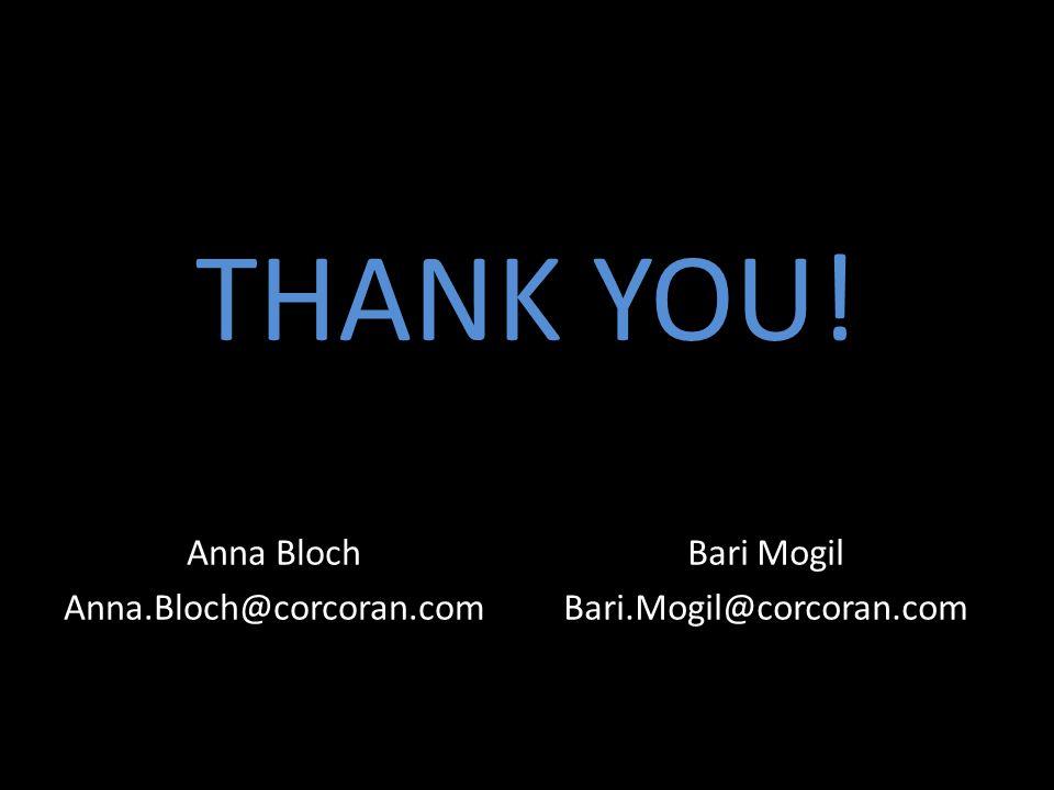 THANK YOU! Bari Mogil Bari.Mogil@corcoran.com Anna Bloch Anna.Bloch@corcoran.com