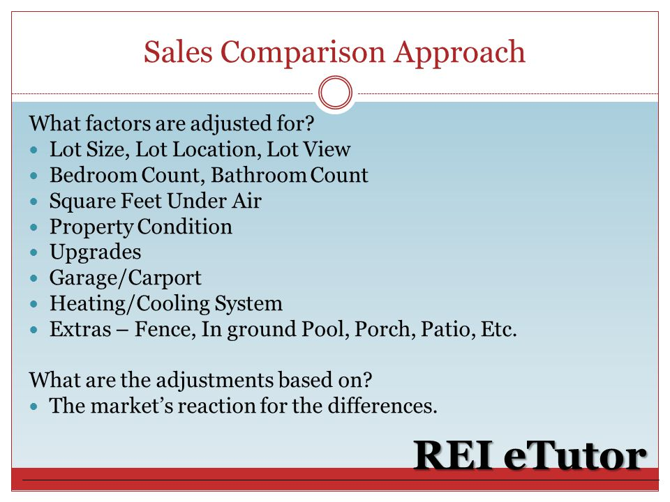 Sales Comparison Approach REI eTutor What factors are adjusted for.
