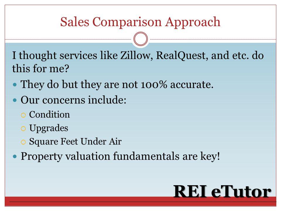 Sales Comparison Approach REI eTutor I thought services like Zillow, RealQuest, and etc.