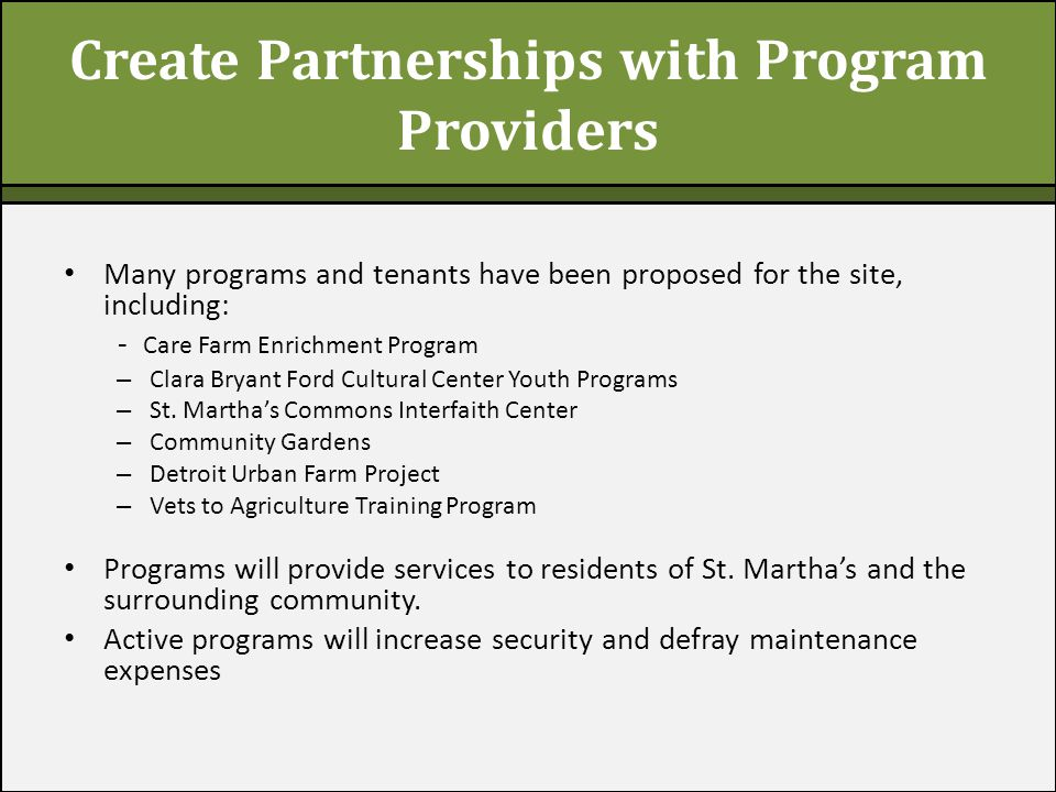 Create Partnerships with Program Providers Many programs and tenants have been proposed for the site, including: - Care Farm Enrichment Program – Clar