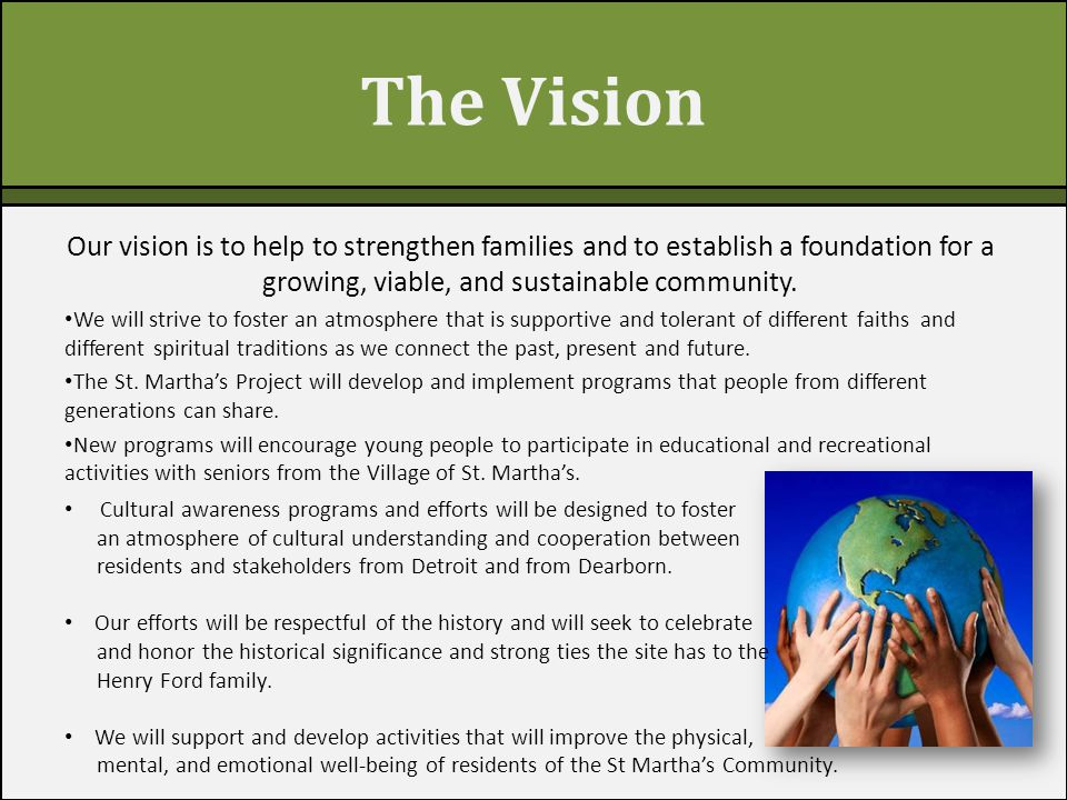 The Vision Our vision is to help to strengthen families and to establish a foundation for a growing, viable, and sustainable community. We will strive