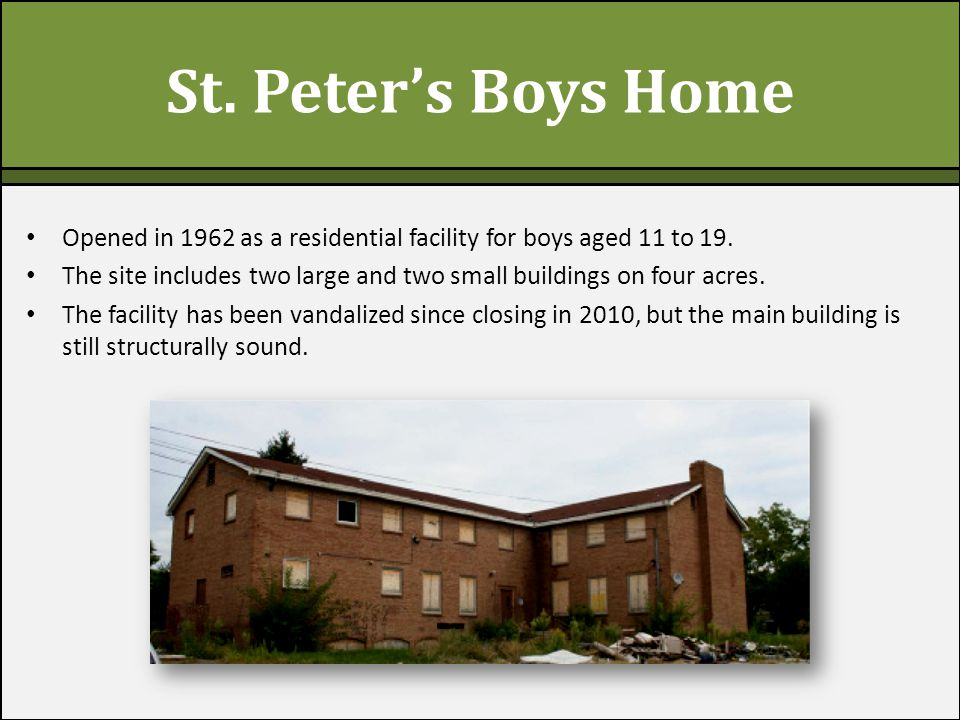 St. Peter's Boys Home Opened in 1962 as a residential facility for boys aged 11 to 19.