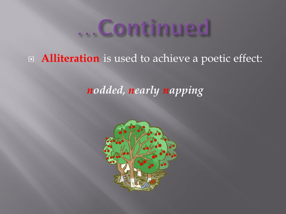  Alliteration is used to achieve a poetic effect: nodded, nearly napping