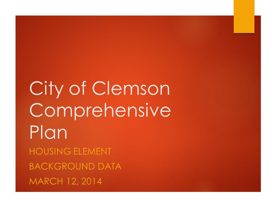 City of Clemson Comprehensive Plan HOUSING ELEMENT BACKGROUND DATA MARCH 12, 2014