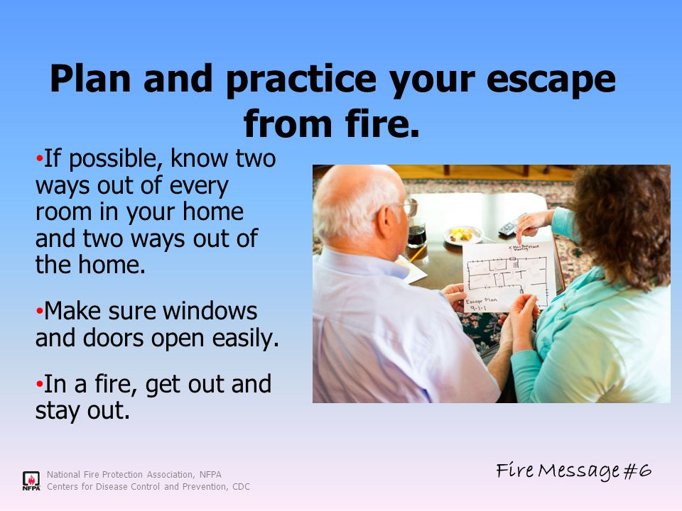National Fire Protection Association, NFPA Centers for Disease Control and Prevention, CDC Plan and practice your escape from fire.