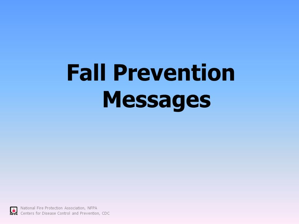 National Fire Protection Association, NFPA Centers for Disease Control and Prevention, CDC Fall Prevention Messages