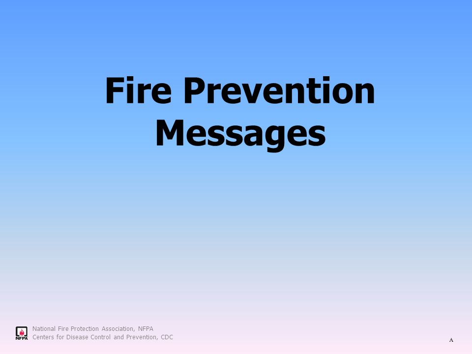 National Fire Protection Association, NFPA Centers for Disease Control and Prevention, CDC Fire Prevention Messages A