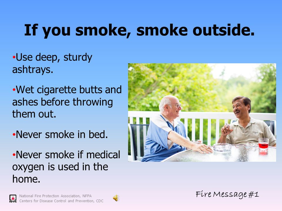 National Fire Protection Association, NFPA Centers for Disease Control and Prevention, CDC If you smoke, smoke outside.