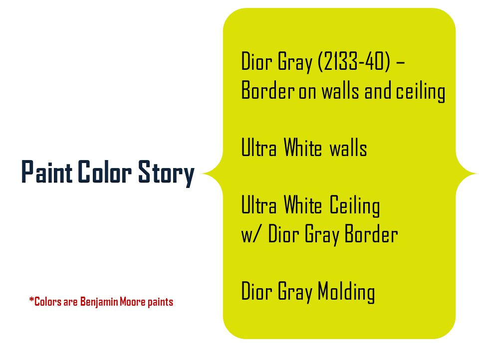 Dior Gray (2133-40) – Border on walls and ceiling Ultra White walls Ultra White Ceiling w/ Dior Gray Border Dior Gray Molding *Colors are Benjamin Moore paints