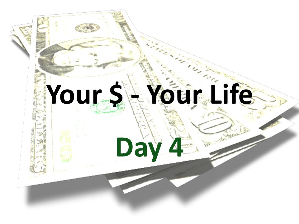 Your $ - Your Life Day 4