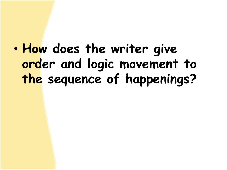 How does the writer give order and logic movement to the sequence of happenings?