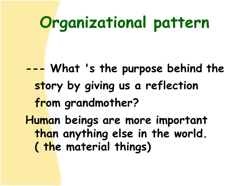 Organizational pattern --- What 's the purpose behind the story by giving us a reflection from grandmother? Human beings are more important than anyth
