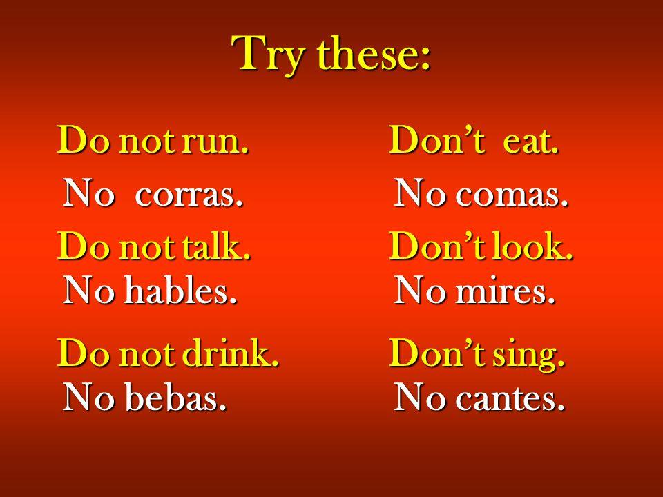 Try these: No corras.No comas. No hables.No mires.