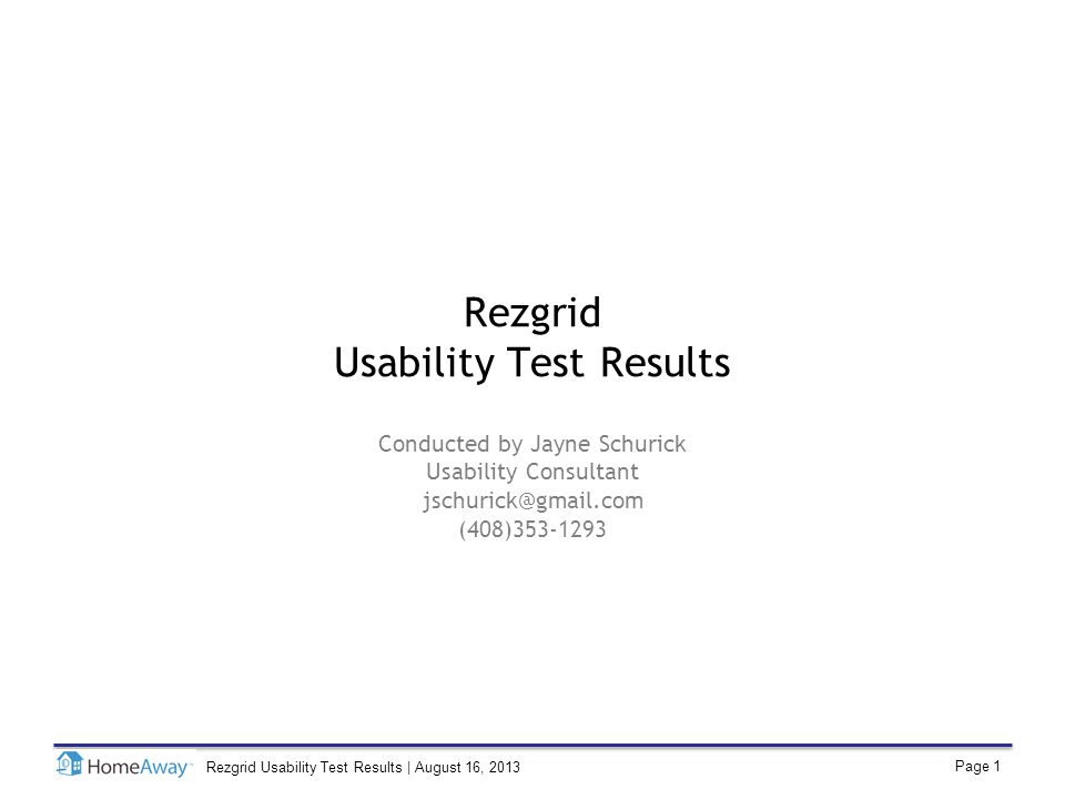 Page 1 Rezgrid Usability Test Results | August 16, 2013 Rezgrid Usability Test Results Conducted by Jayne Schurick Usability Consultant jschurick@gmail.com (408)353-1293