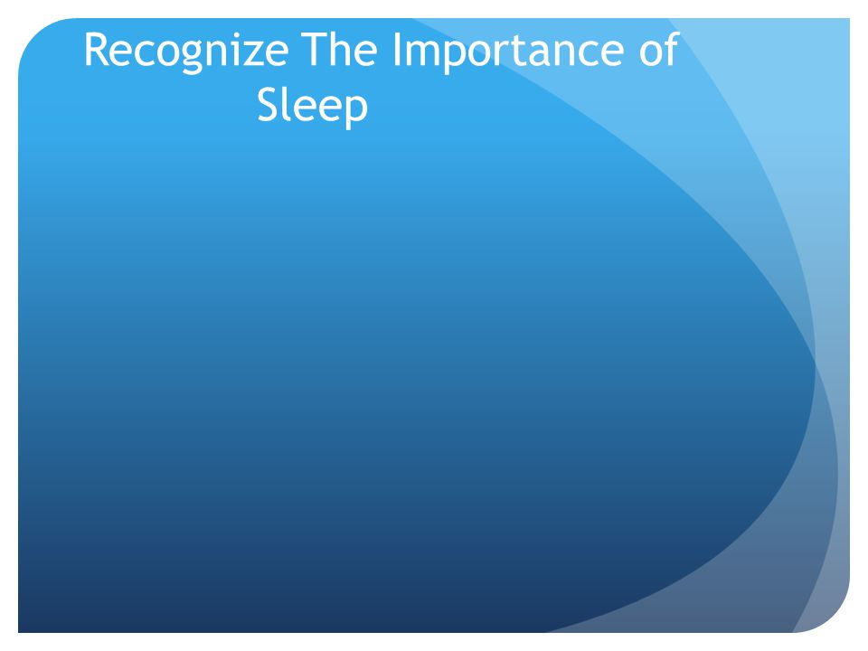 Recognize The Importance of Sleep