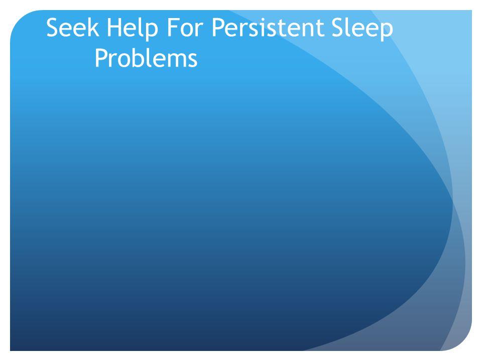 Seek Help For Persistent Sleep Problems