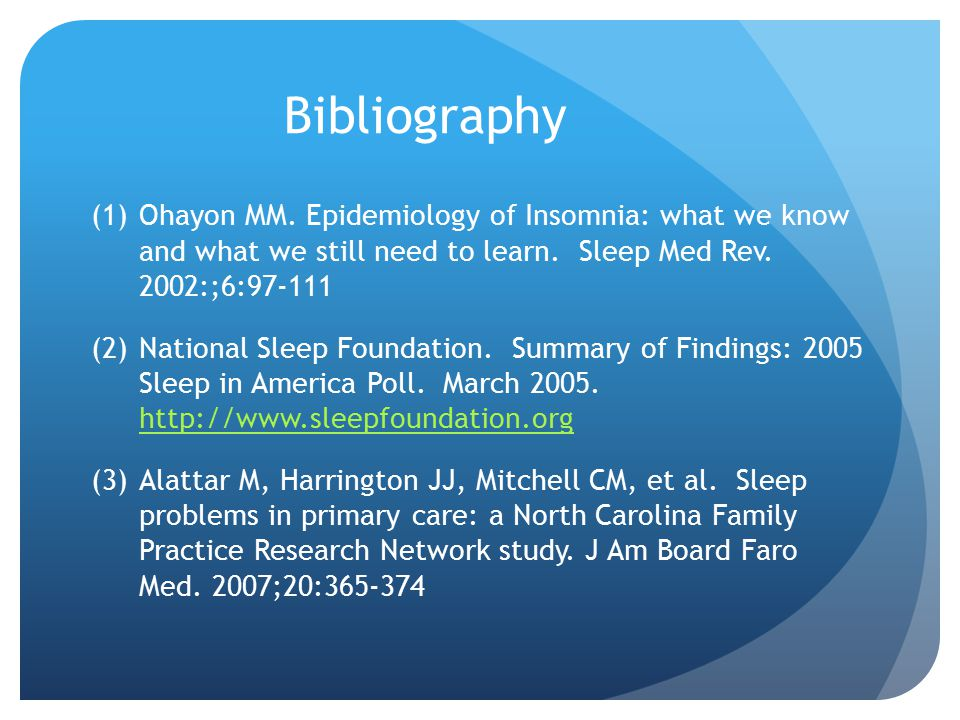 Bibliography (1)Ohayon MM. Epidemiology of Insomnia: what we know and what we still need to learn.