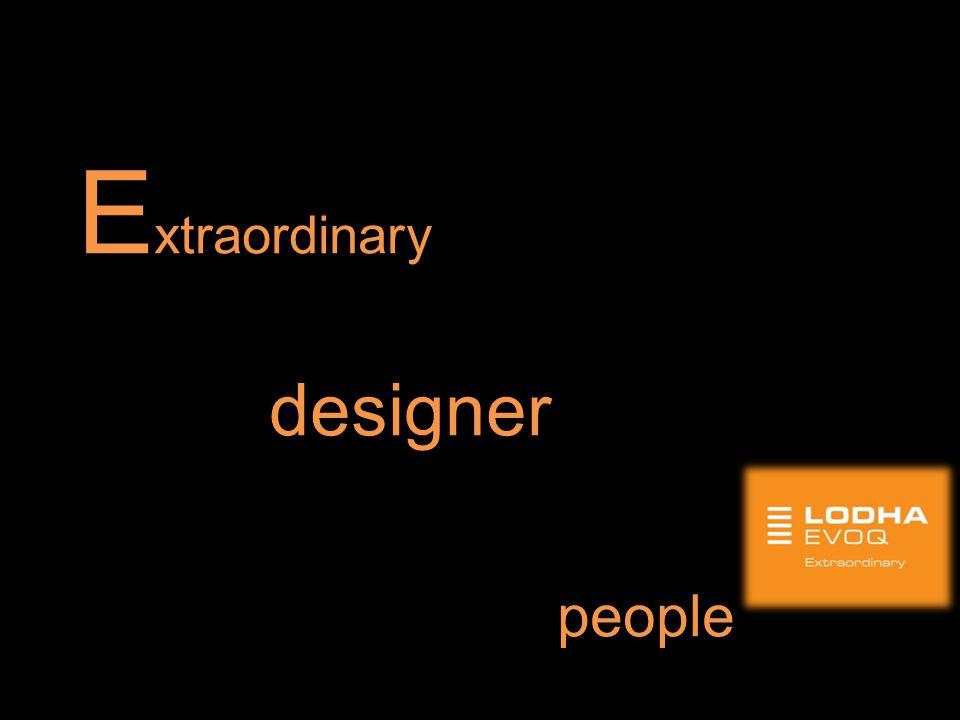 E xtraordinary residences from an Extraordinary designer for Extraordinary people