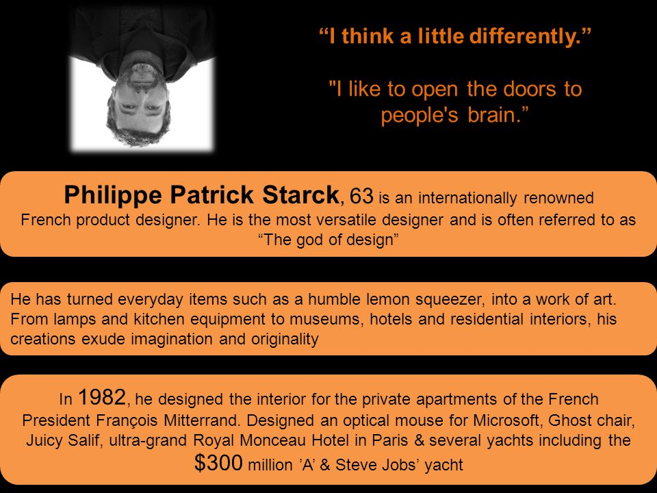 """Philippe Patrick Starck, 63 is an internationally renowned French product designer. He is the most versatile designer and is often referred to as """"The"""