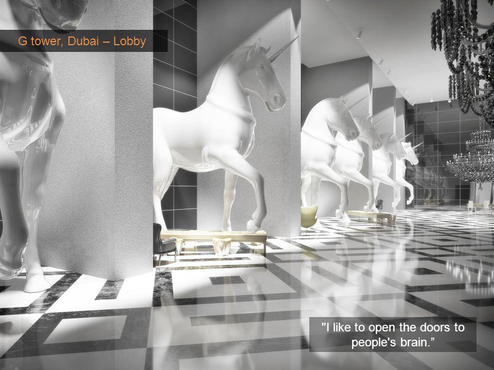 G tower, Dubai – Lobby I like to open the doors to people s brain.