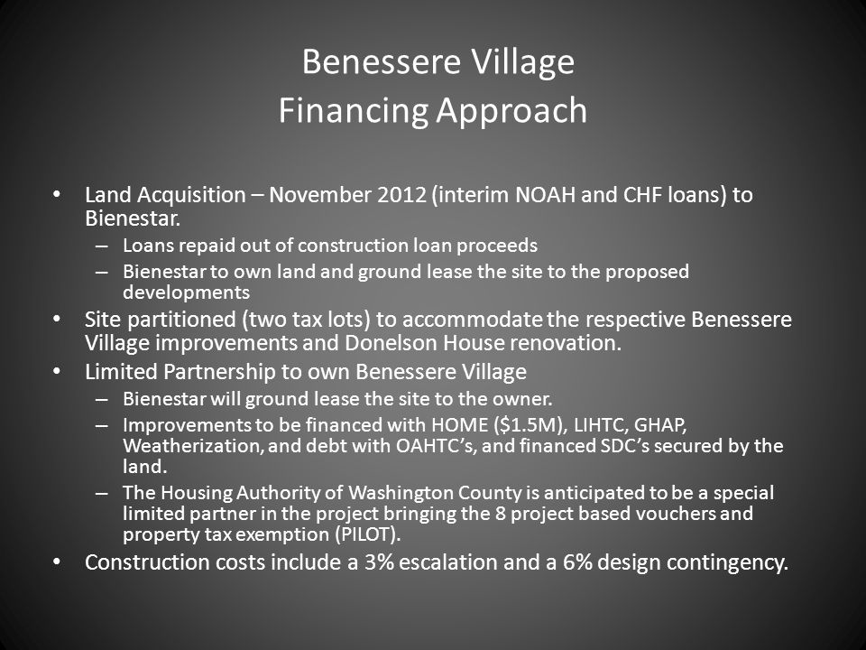 Benessere Village Financing Approach Land Acquisition – November 2012 (interim NOAH and CHF loans) to Bienestar. – Loans repaid out of construction lo
